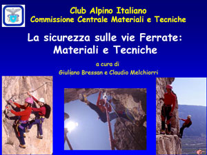 Club Alpino Italiano Commissione Centrale Materiali e Tecniche - La sicurezza sulle vie ferrate: materiali e tecniche